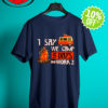 1 say we camp 5 days and work 2 shirt