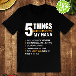 5 Things You Should Know About My Nana shirt
