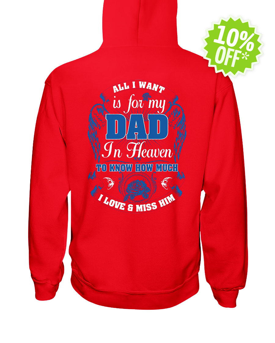 All I Want Is for My Dad in Heaven to Know How Much I Love and Miss Him hooded sweatshirt
