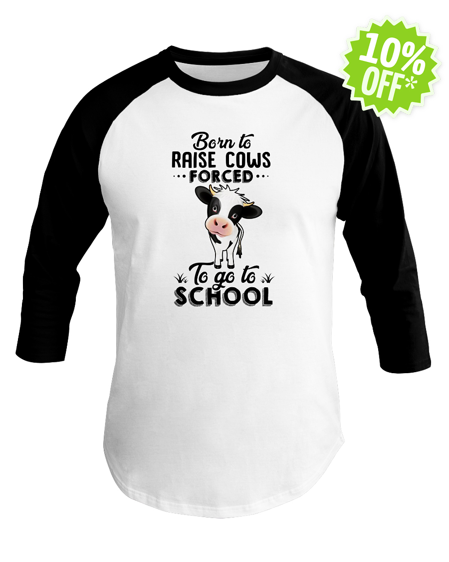 Born to raise cows forced to go to school baseball tee