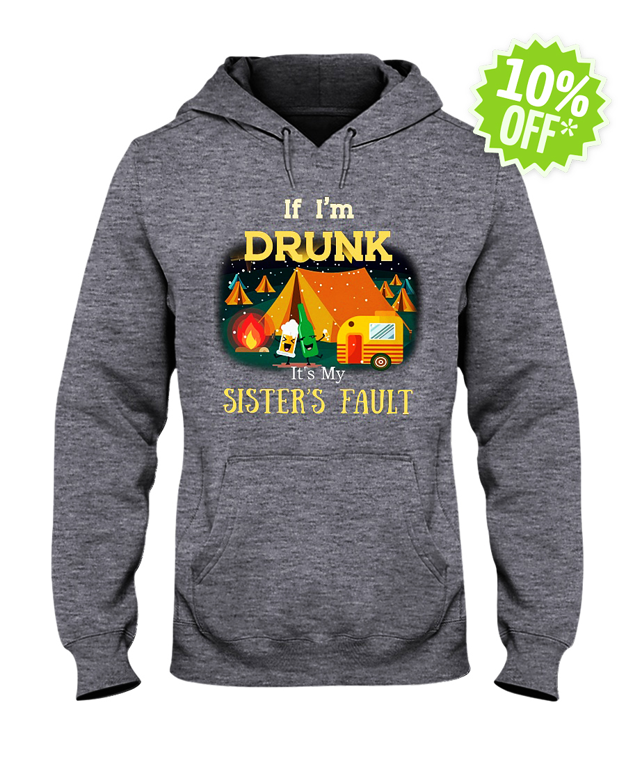 Camping if i'm drunk it's my sister's fault hooded sweatshirt