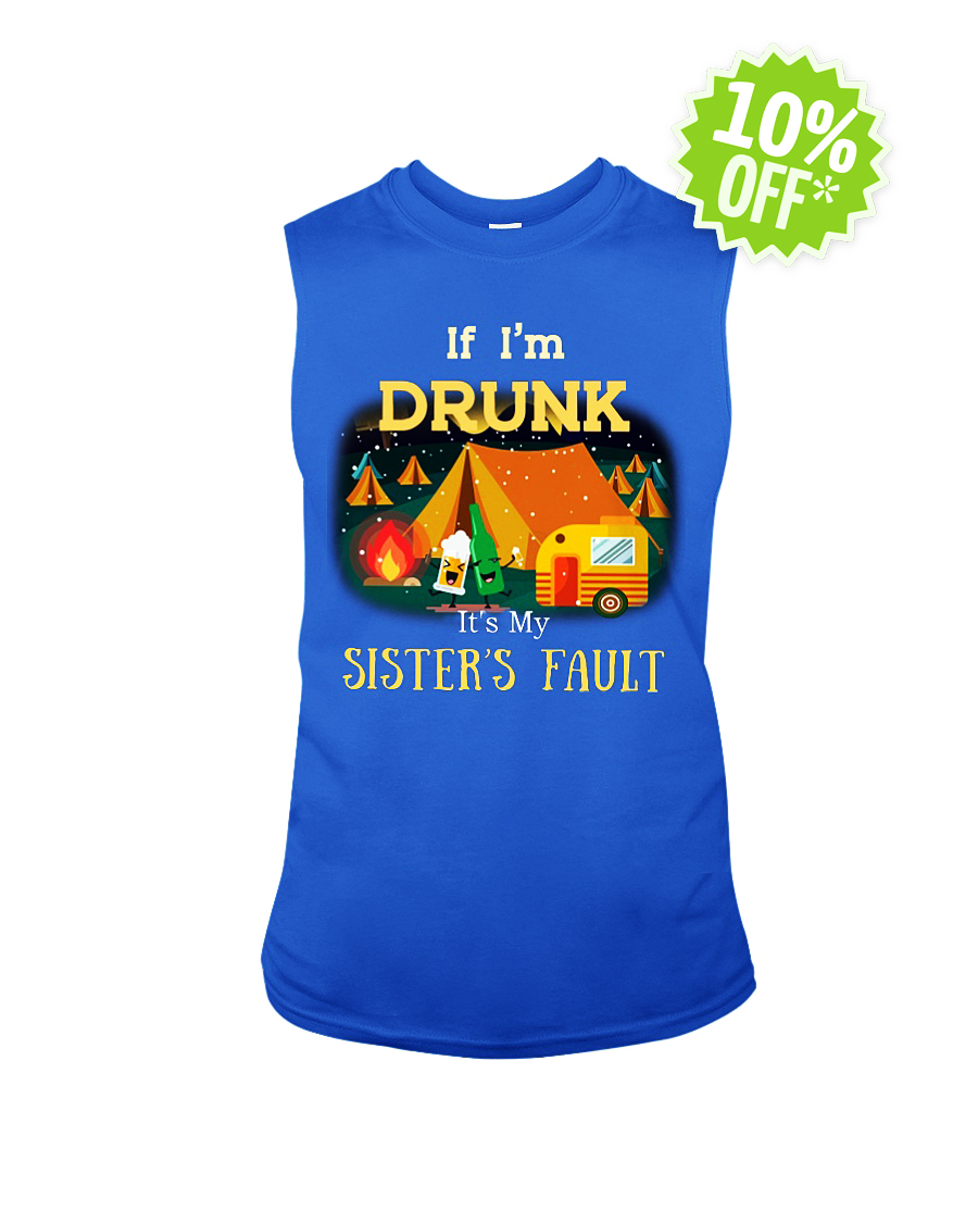 Camping if i'm drunk it's my sister's fault sleeveless tee