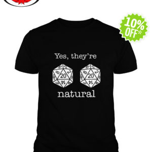D20 dice yes they're natural shirt