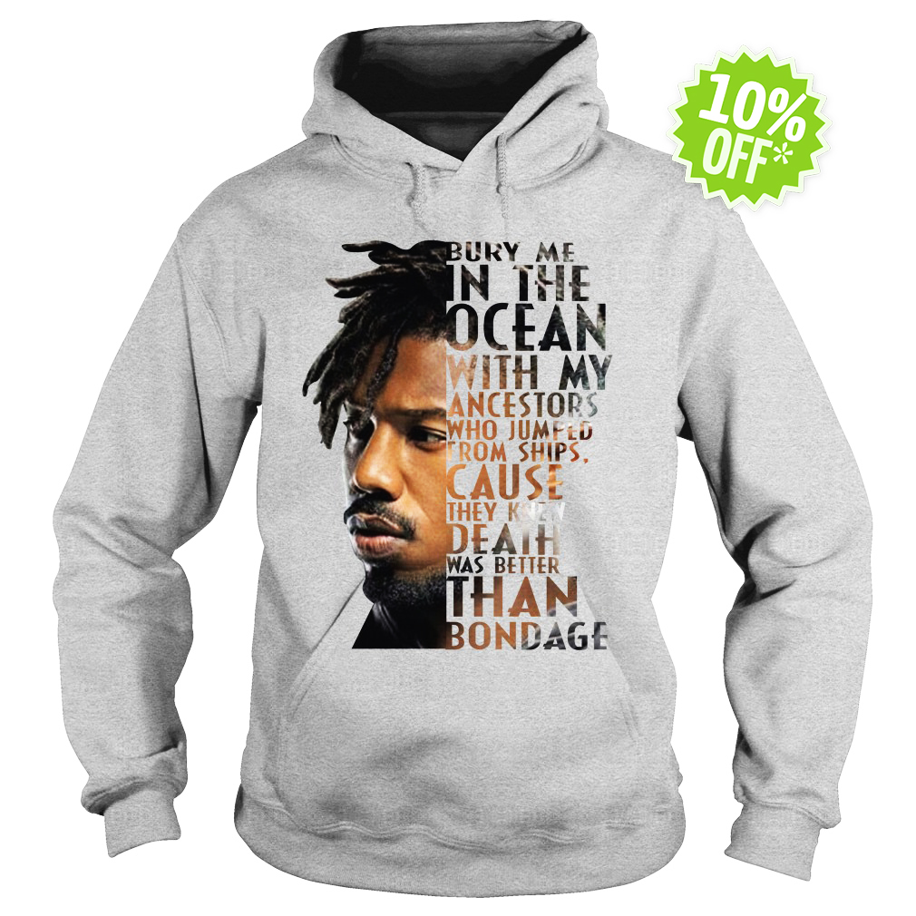 Erik Killmonger Bury Me In The Ocean With My Ancestors That Jumped From Ships hoodie