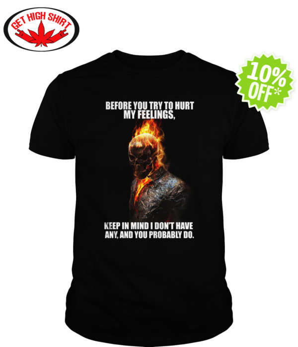 Ghost Rider before you try to hurt my feelings shirt