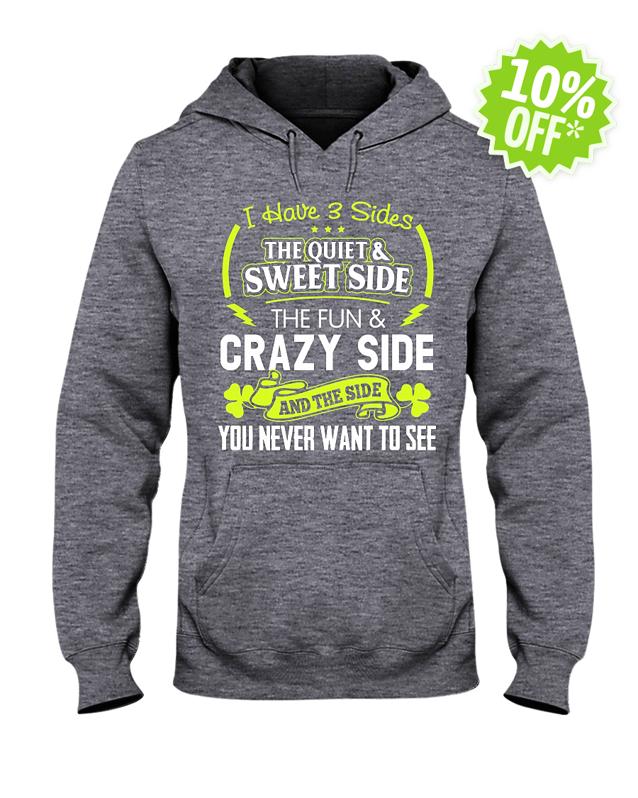 I have 3 slides the quiet and sweet side the fun and crazy side hooded sweatshirt