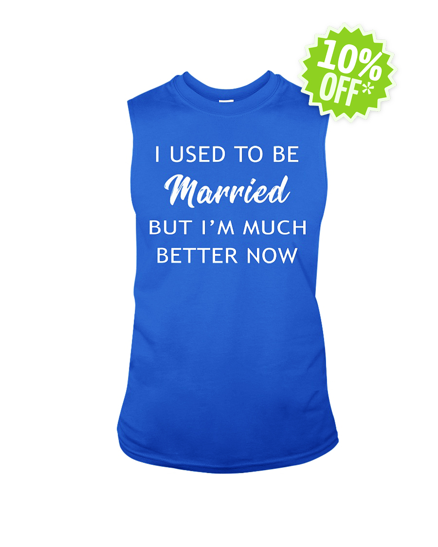 I used to be Married but I'm much better now sleeveless tee