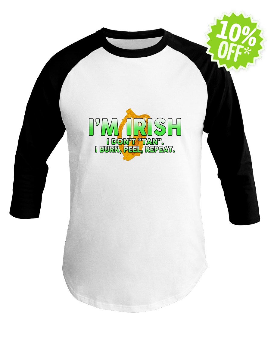 I'm Irish I don't tan I burn peel repeat baseball tee