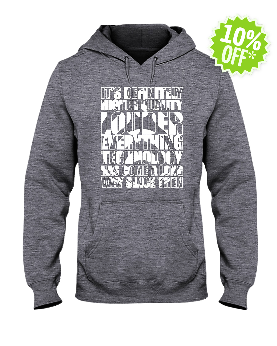 It's definitely higher quality louder everything technology has come a long way since then hooded sweatshirt