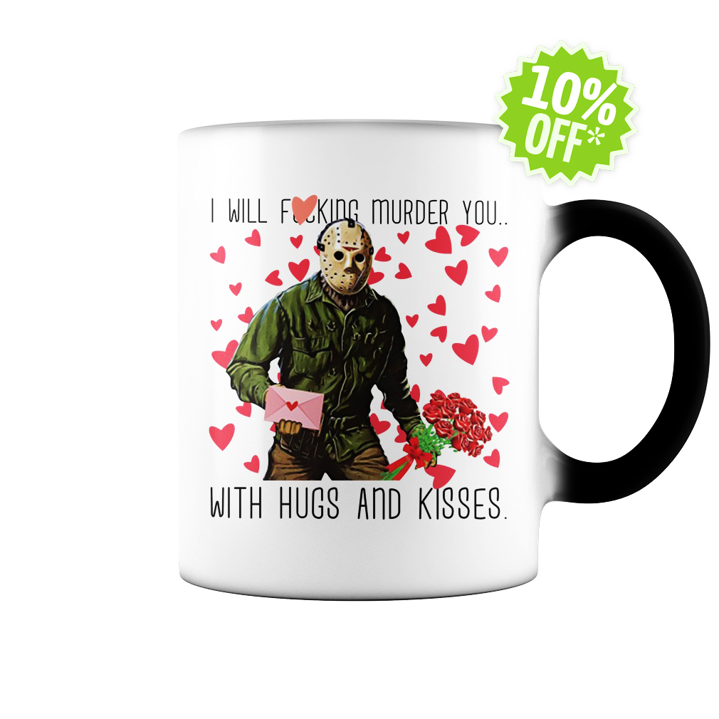 Jason Voorhees I will fucking murder you with hugs and kisses color change mug