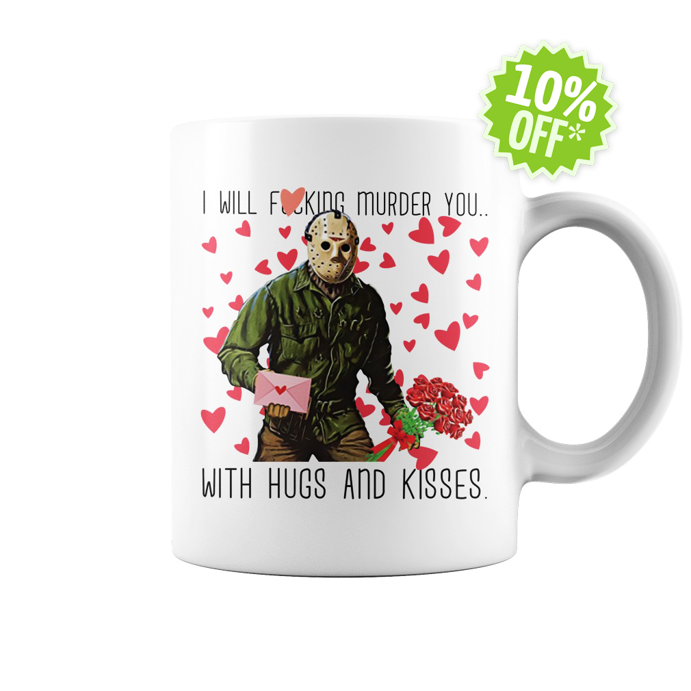 Jason Voorhees I will fucking murder you with hugs and kisses white mug
