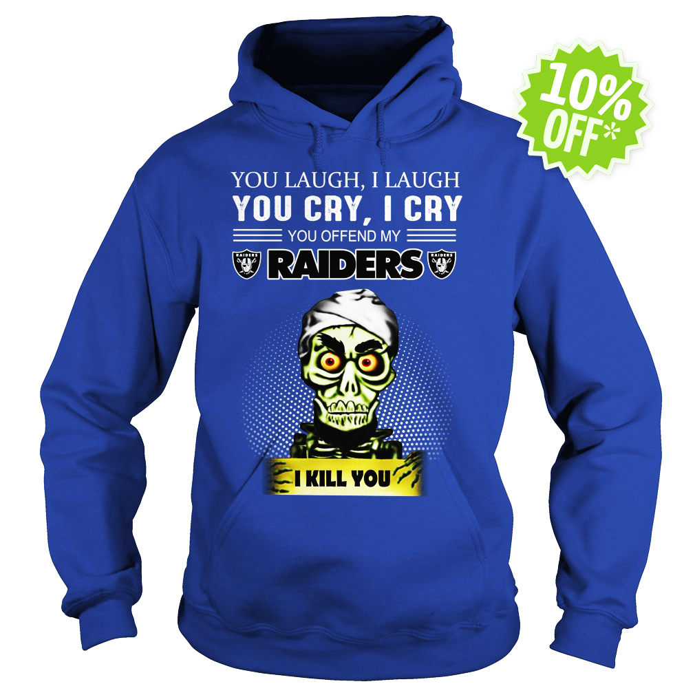 Jeff Dunham You Laugh I Laugh You Cry I Cry You Offend My Raiders I kill you hoodie