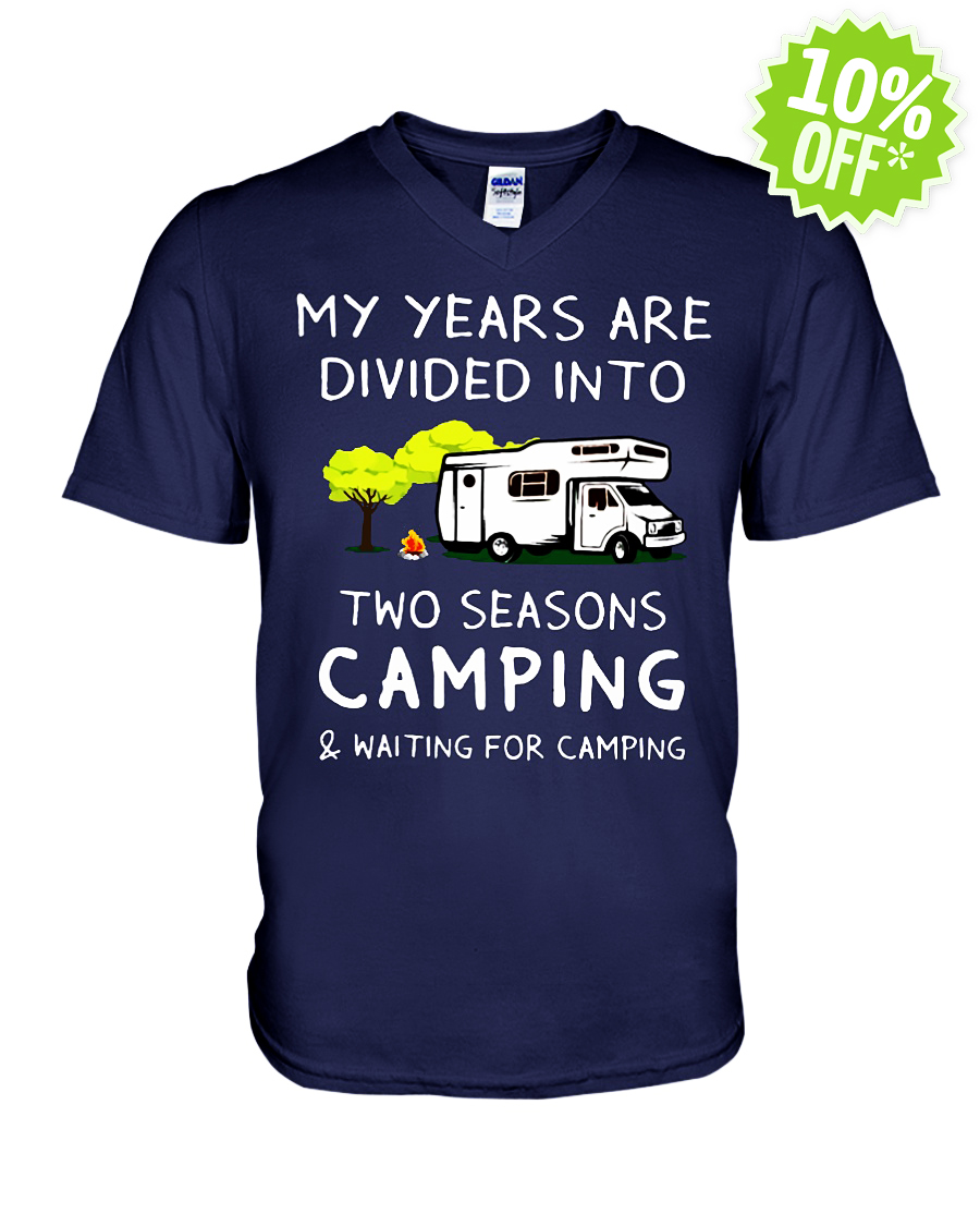 My years are divided into two seasons Camping waiting for Camping v-neck