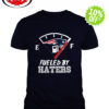 Patriots Fueled by Haters shirt