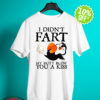 Penguin I didn't fart my butt blew you a kiss shirt