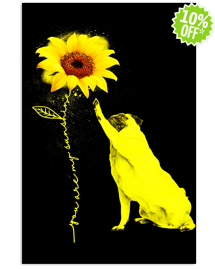 Pug sunflower you're my sunshine 11x17 Poster