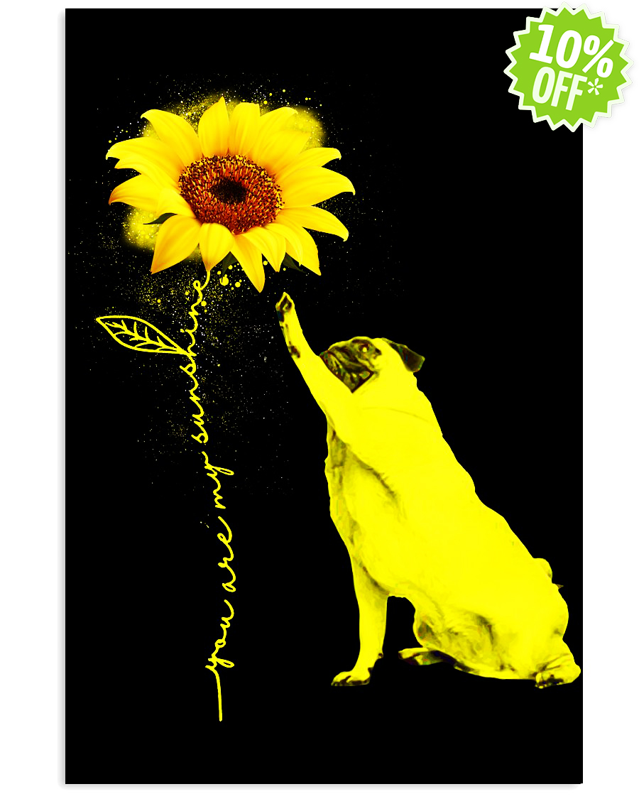 Pug sunflower you're my sunshine 16x24 Poster