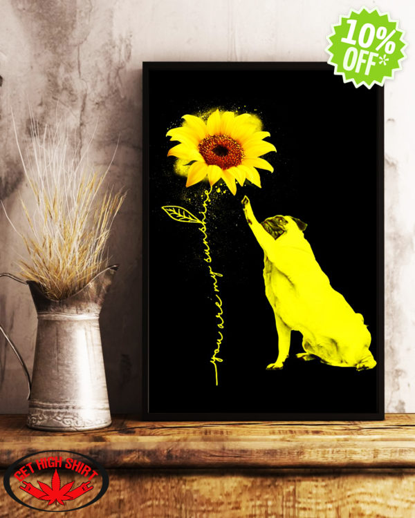Pug sunflower you're my sunshine Poster