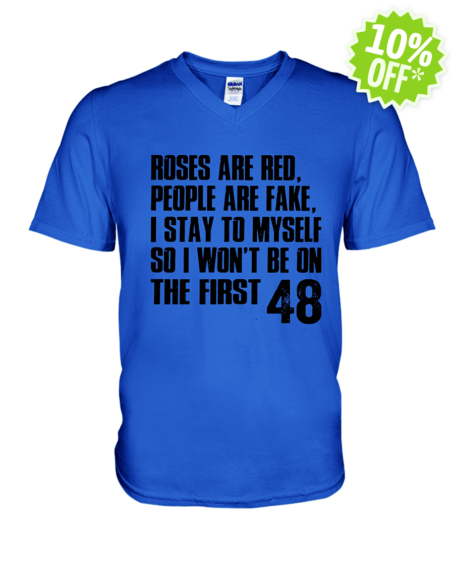 Roses are red people are fake I stay to myself so I won't be on the first 48 v-neck