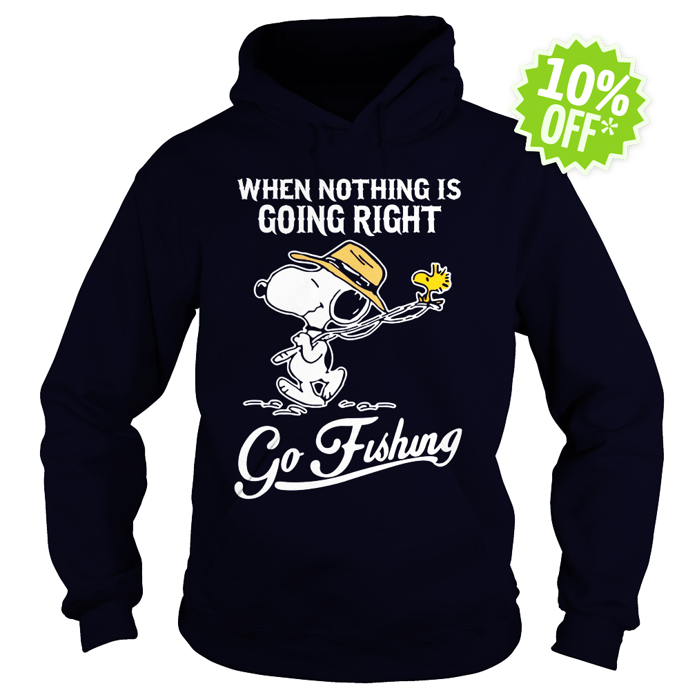 Snoopy when nothing is going right go fishing hoodie