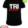 Swim Bike Run Tri Harder shirt