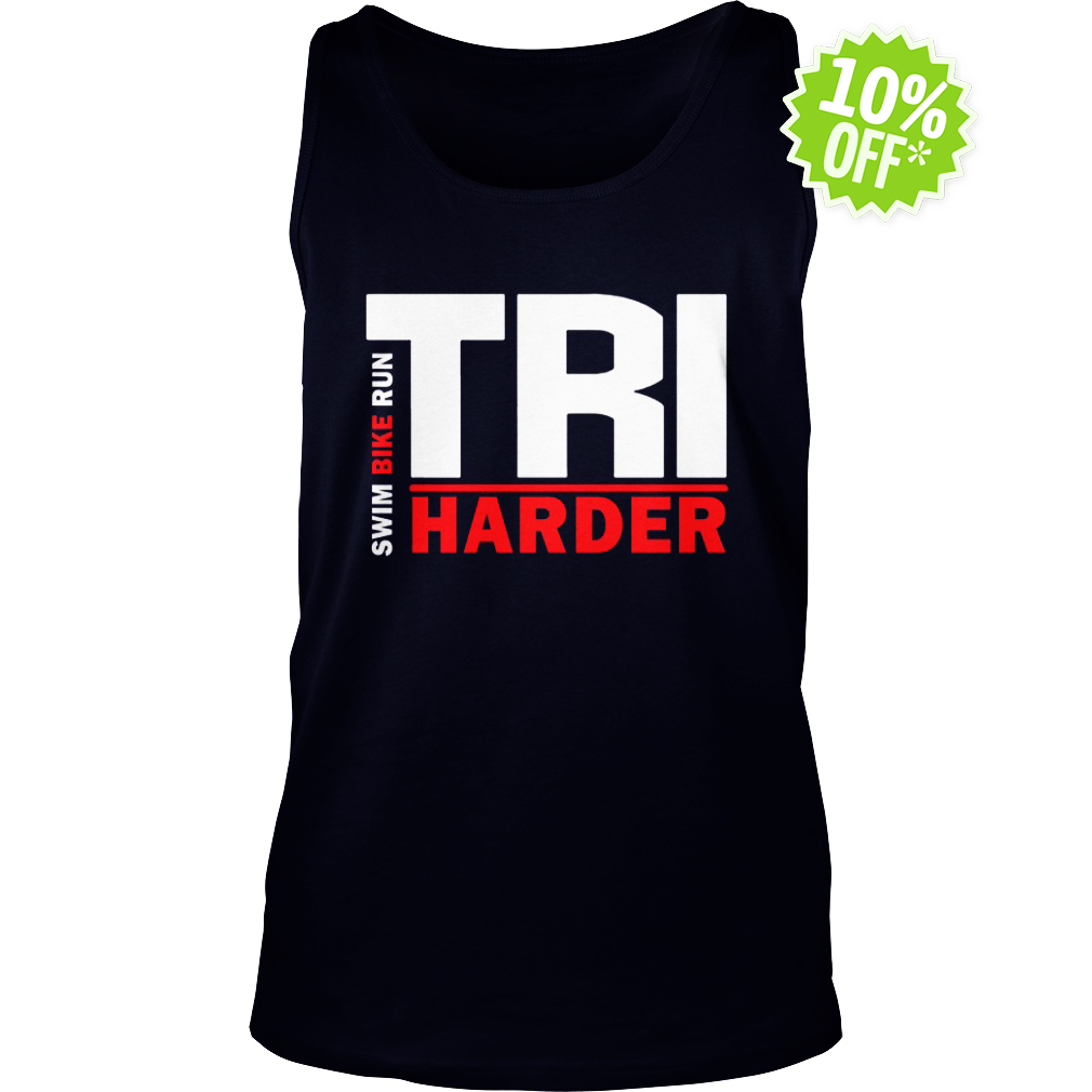 Swim Bike Run Tri Harder tank top