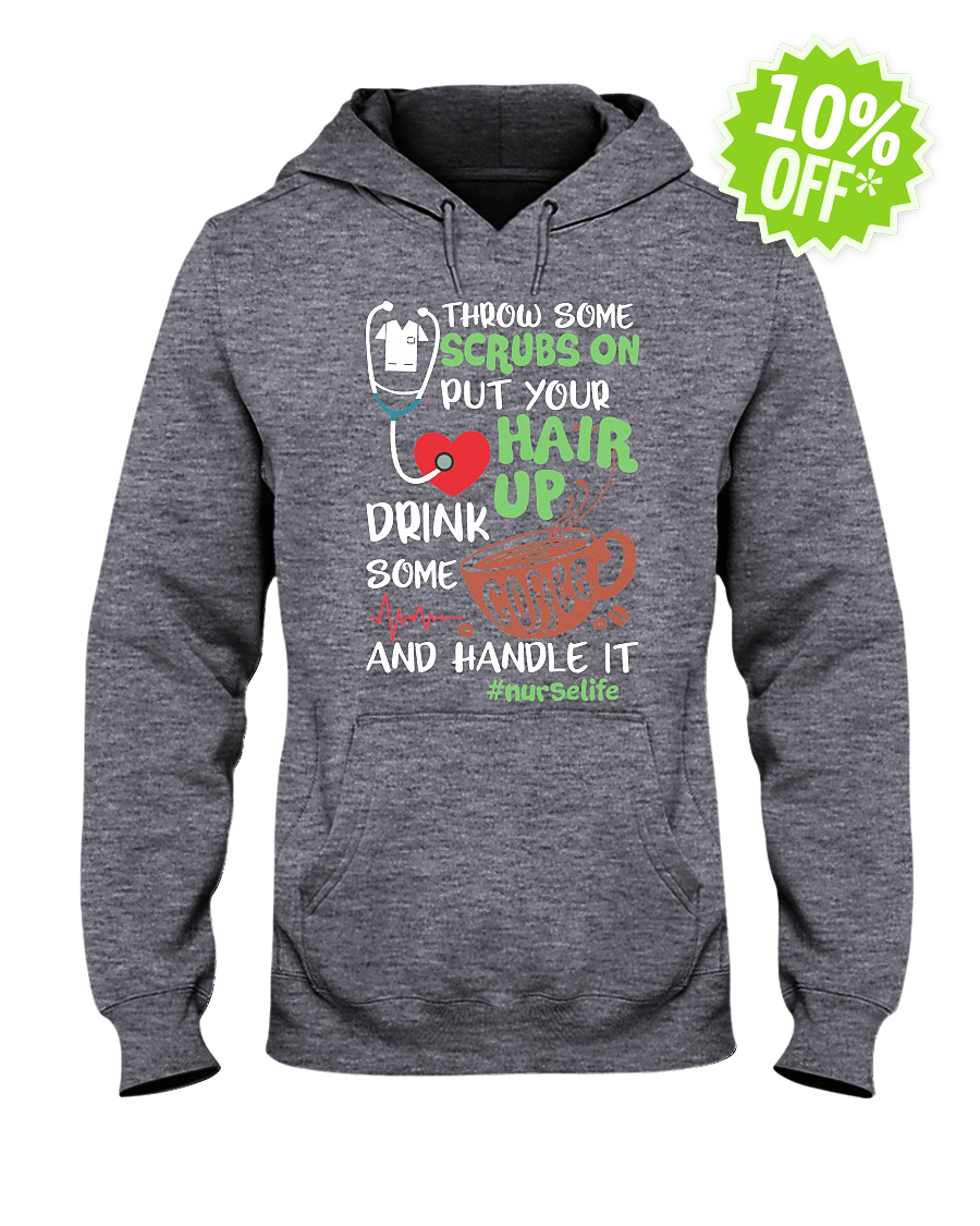 Throw some scrubs on put your hair up drink some coffee and handle it nurselife hashtag hooded sweatshirt