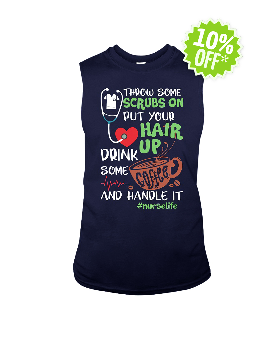Throw some scrubs on put your hair up drink some coffee and handle it nurselife hashtag sleeveless tee