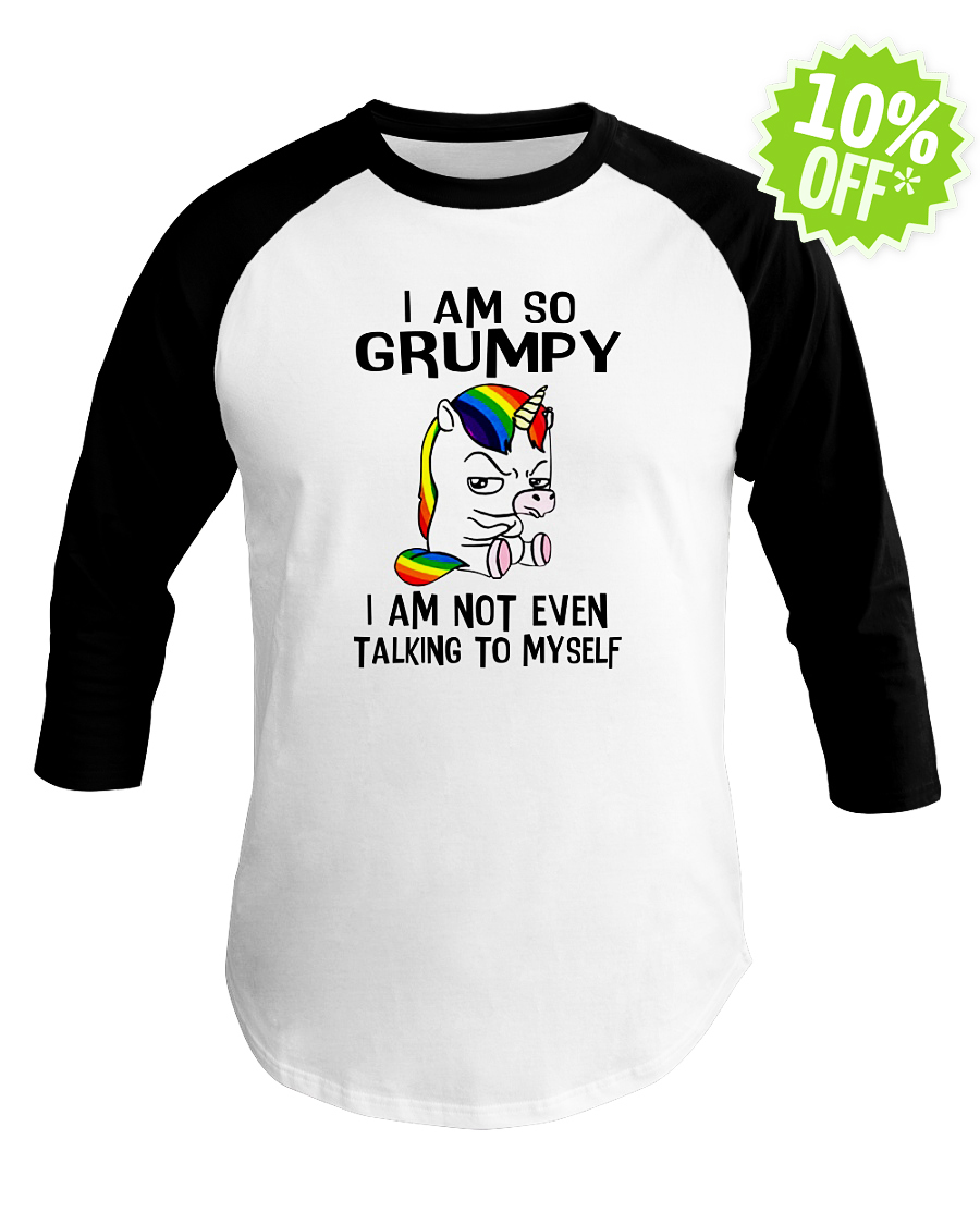 Unicorn I So Grumpy I Am Not Even Talking To Myself baseball tee