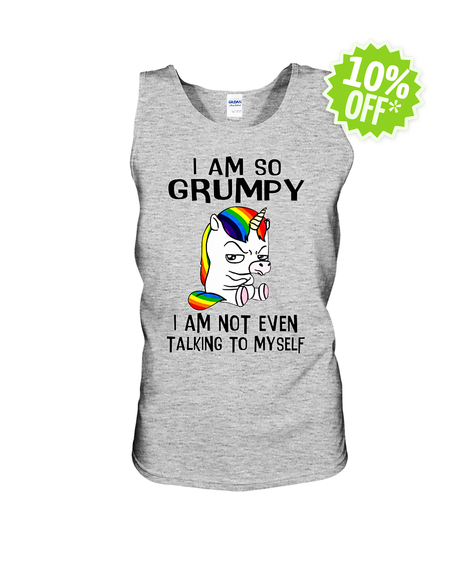 Unicorn I So Grumpy I Am Not Even Talking To Myself tank unisex