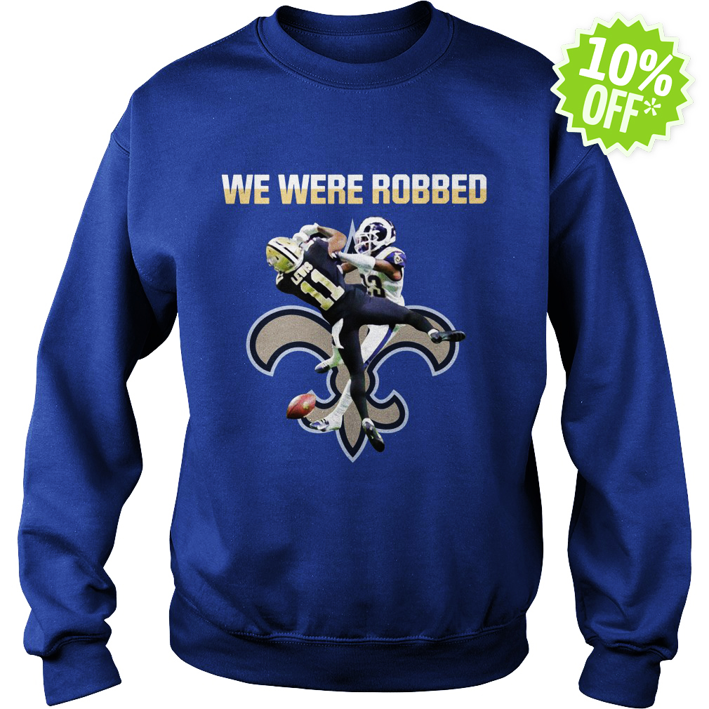 We were robbed Saints sweatshirt