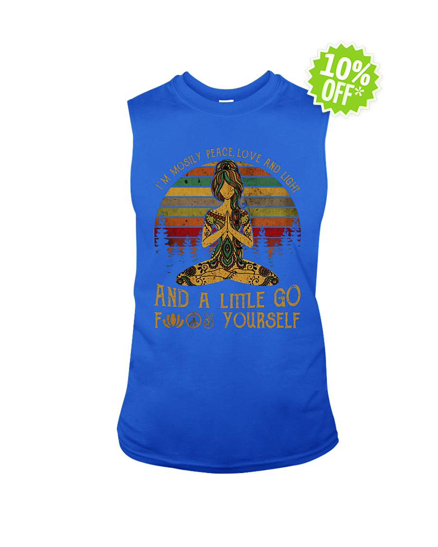 Yoga Girl I'm mostly peace love and light and a little go fuck yourself sleeveless tee