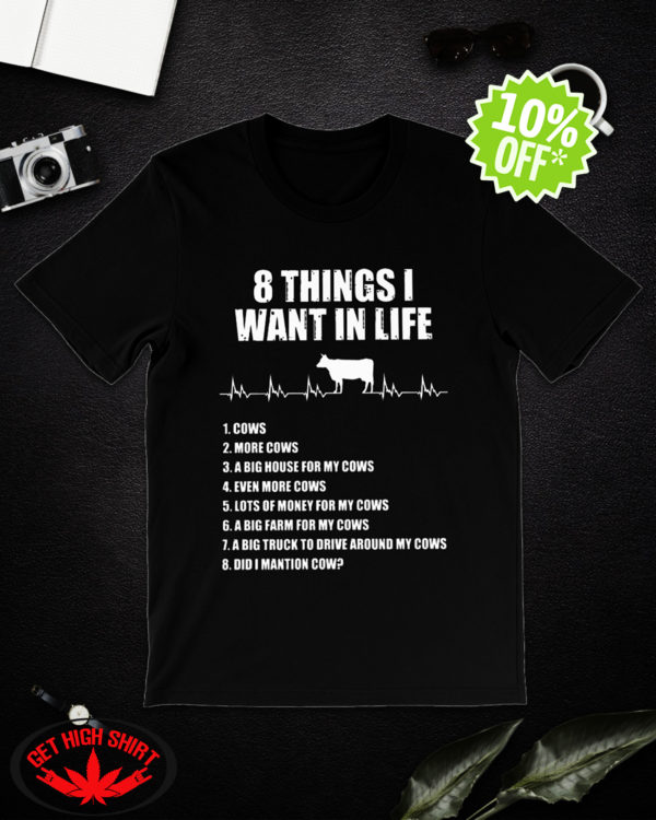 8 things I want in life Cow shirt