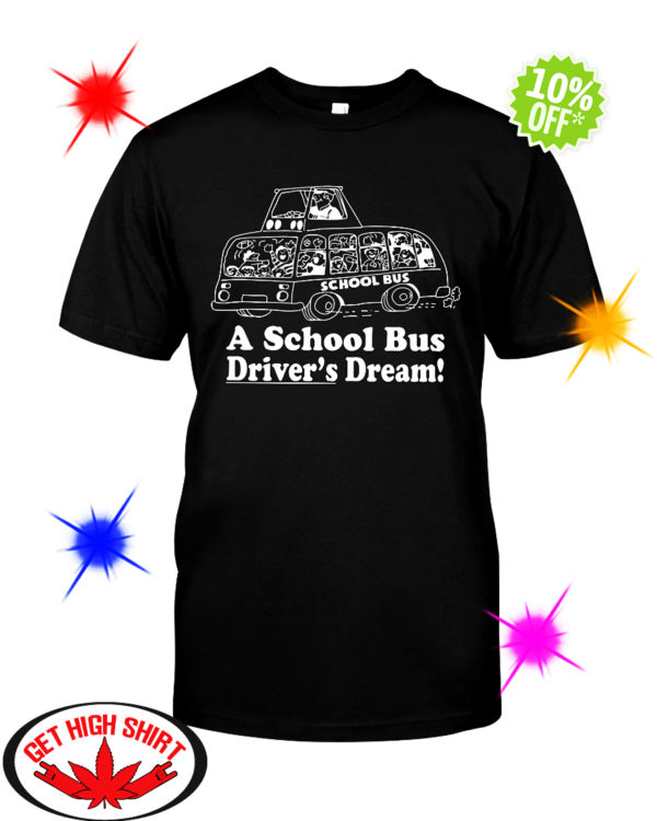 A school bus driver's dream shirt
