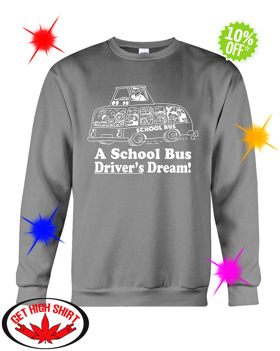 A school bus driver's dream sweatshirt