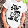 Back off I have a crazy wife she loves dogs more than human she has anger issues shirt