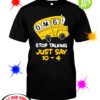 Bus OMG stop talking just say 10-4 shirt