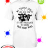 Cow my people skills are just fine it's my tolerance to idiots that needs work shirt