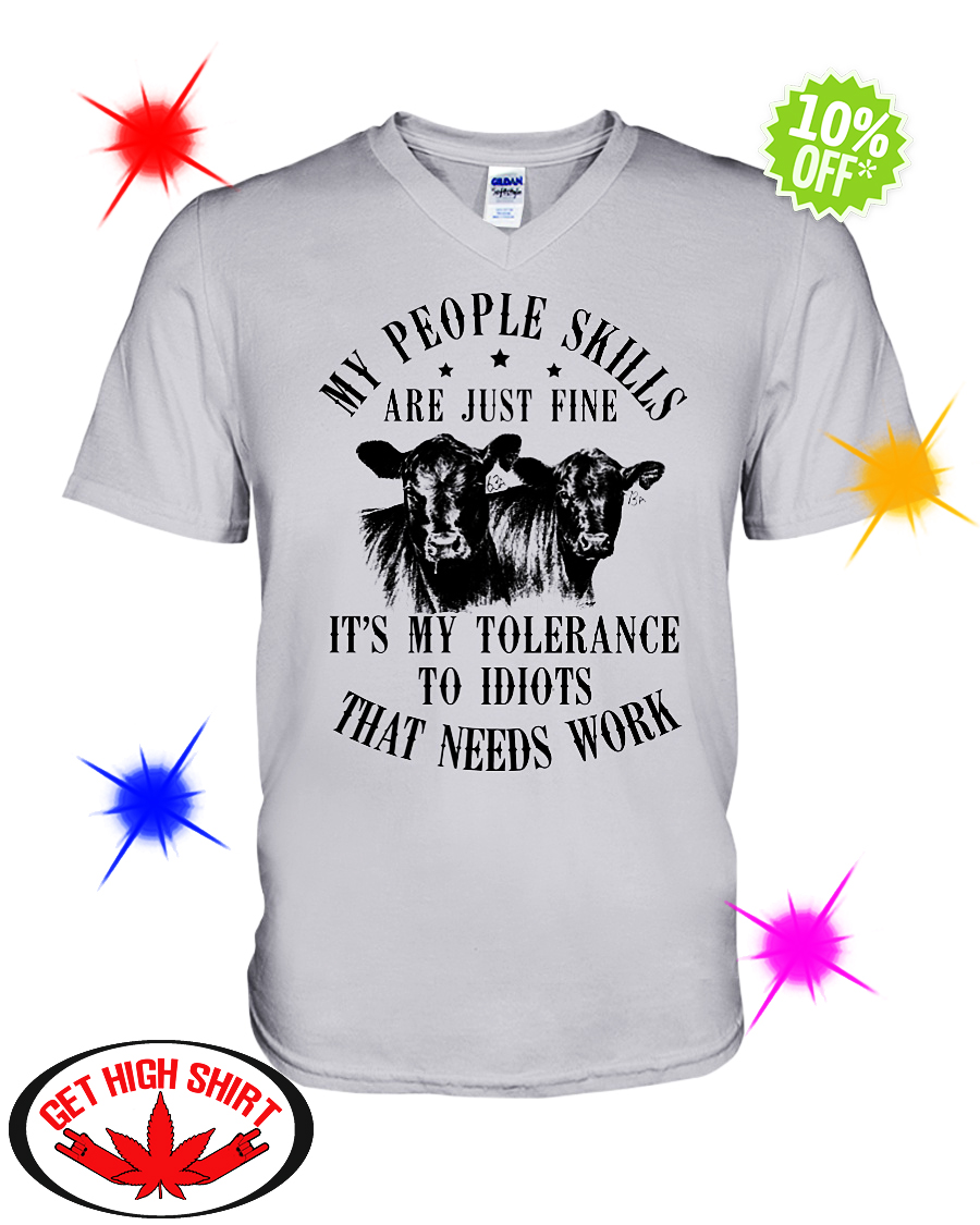 Cow my people skills are just fine it's my tolerance to idiots that needs work v-neck