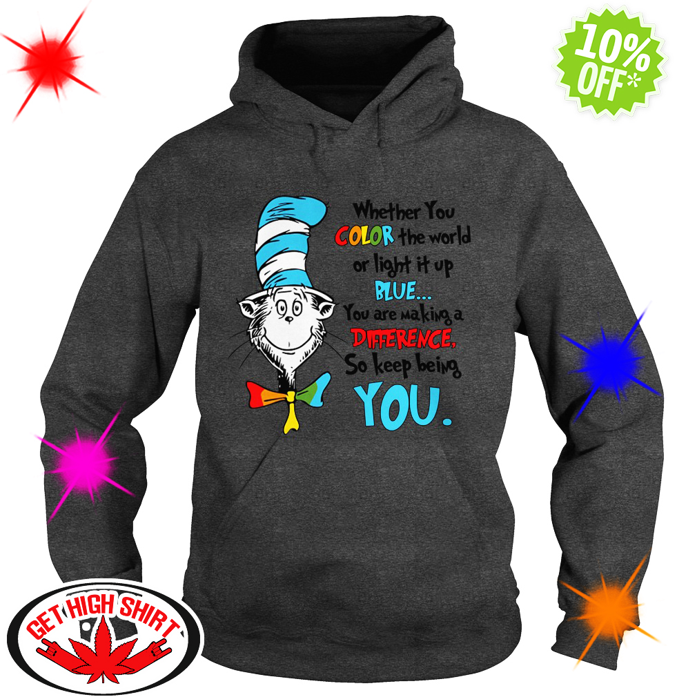 Dr Seuss whether you color the world of light it up blue you are making a difference hoodie