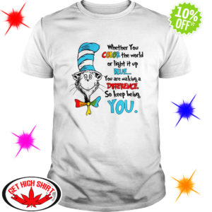 Dr Seuss whether you color the world of light it up blue you are making a difference shirt