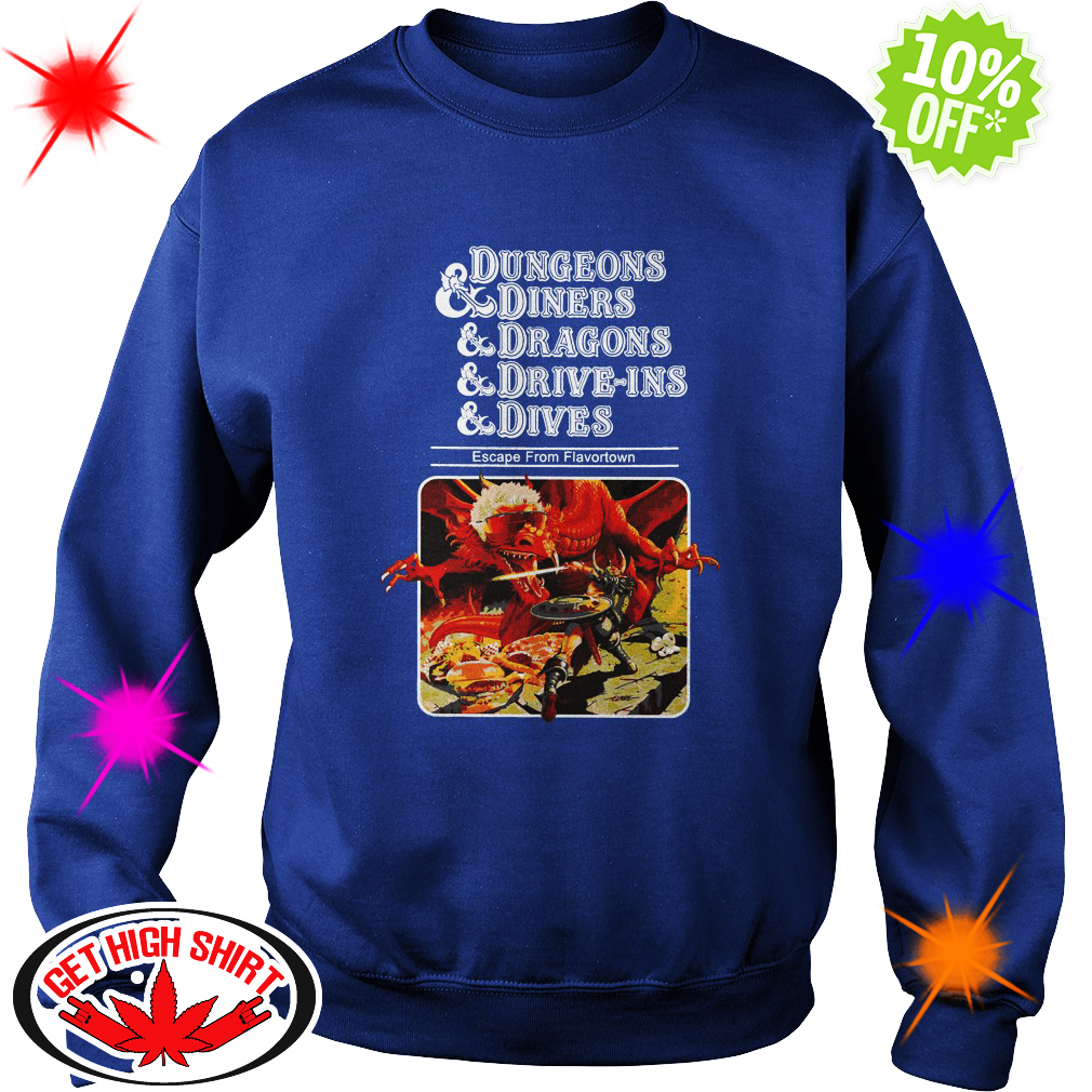 Dungeons and Diners and Dragons and Drive-Ins and Dives sweatshirt