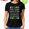 God found some of the strongest women and made them Autism Moms shirt