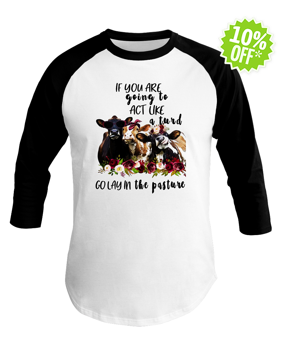 Heifer If you are going to act like a turd golay the pasture baseball tee