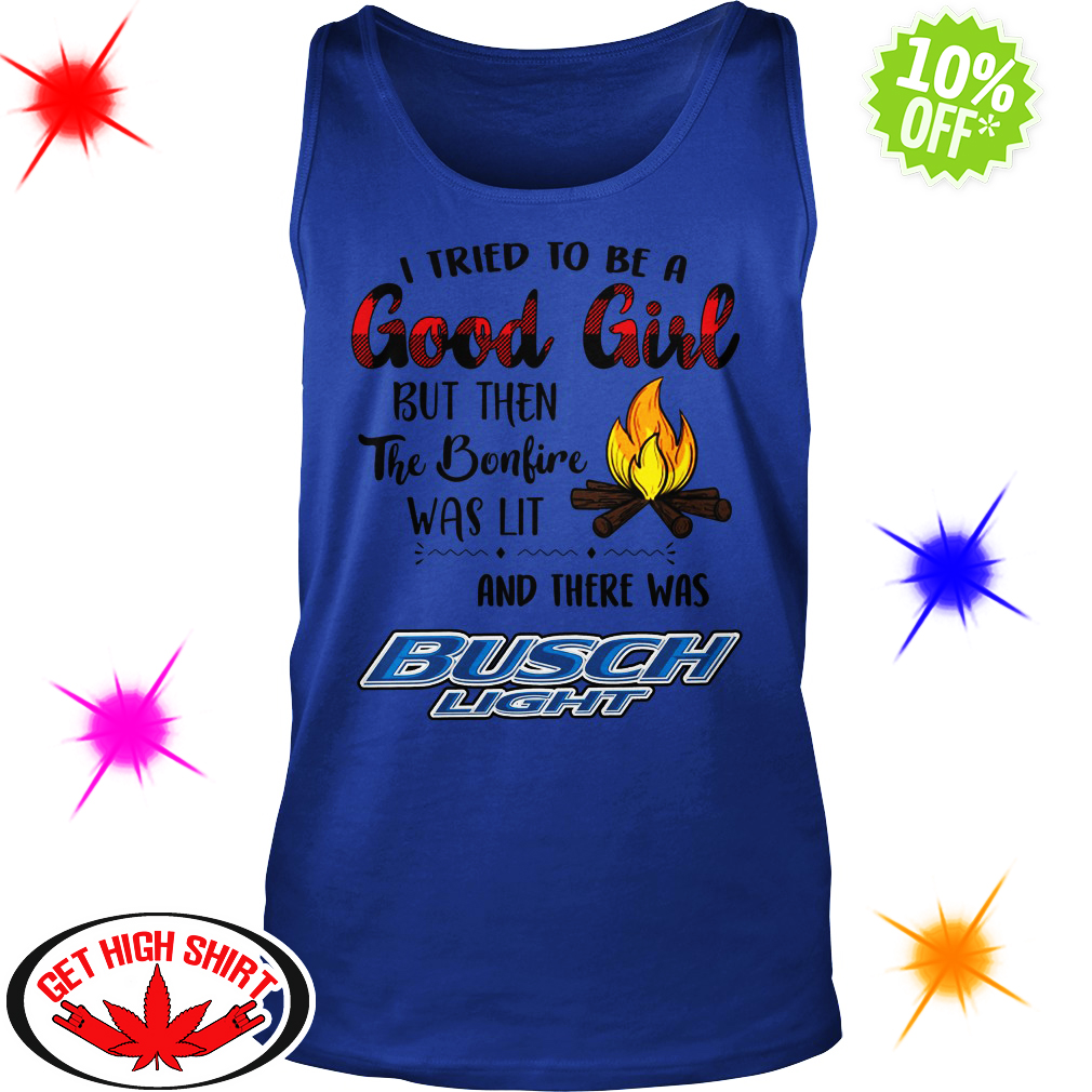 I tried to be a good girl but then the bonfire was lit and there was Busch Light tank top