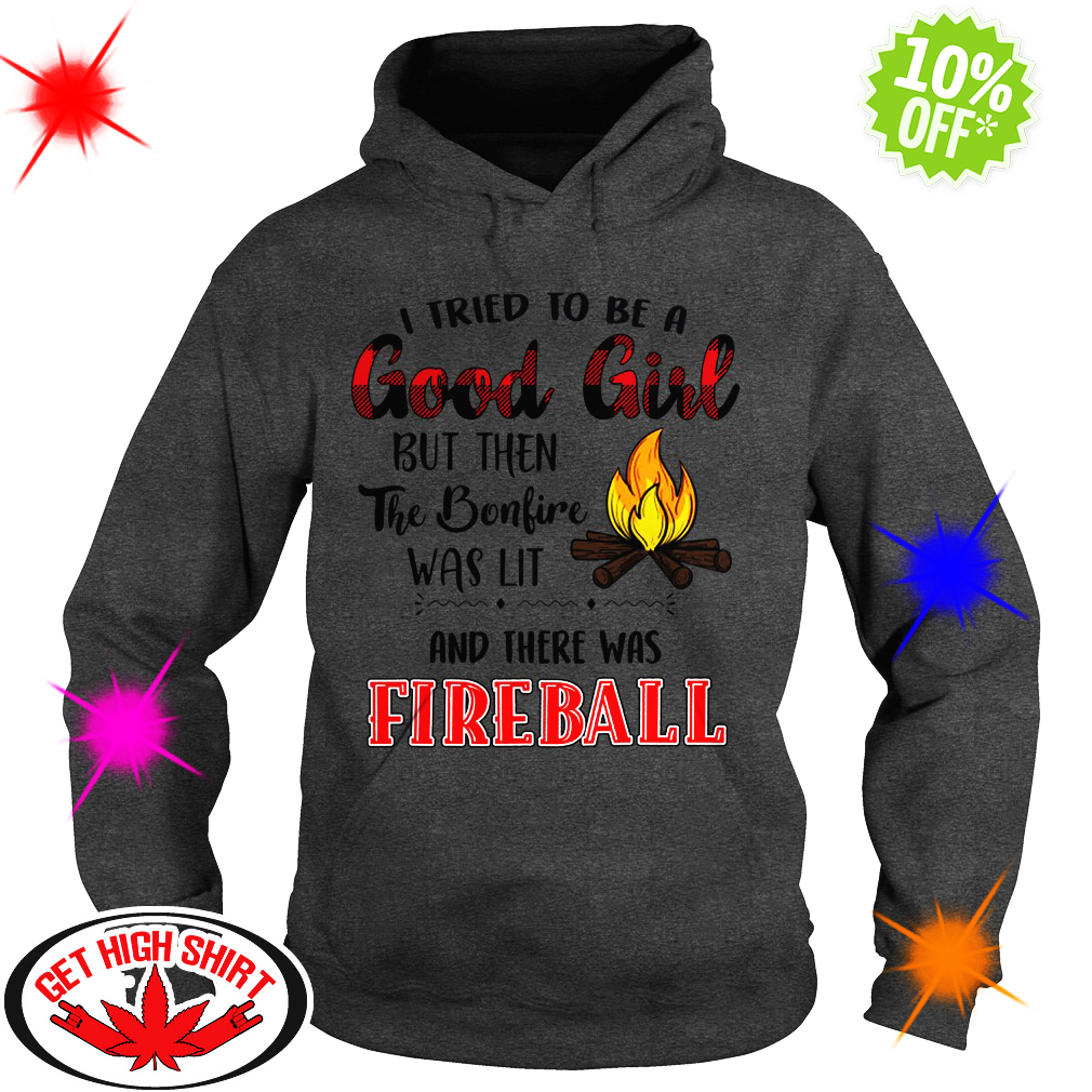 I tried to be a good girl but then the bonfire was lit and there was Fireball hoodie