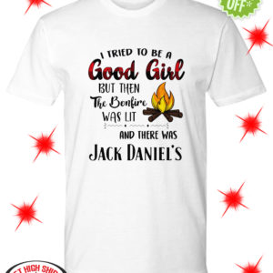 I tried to be a good girl but then the bonfire was lit and there was Jack Daniel's shirt