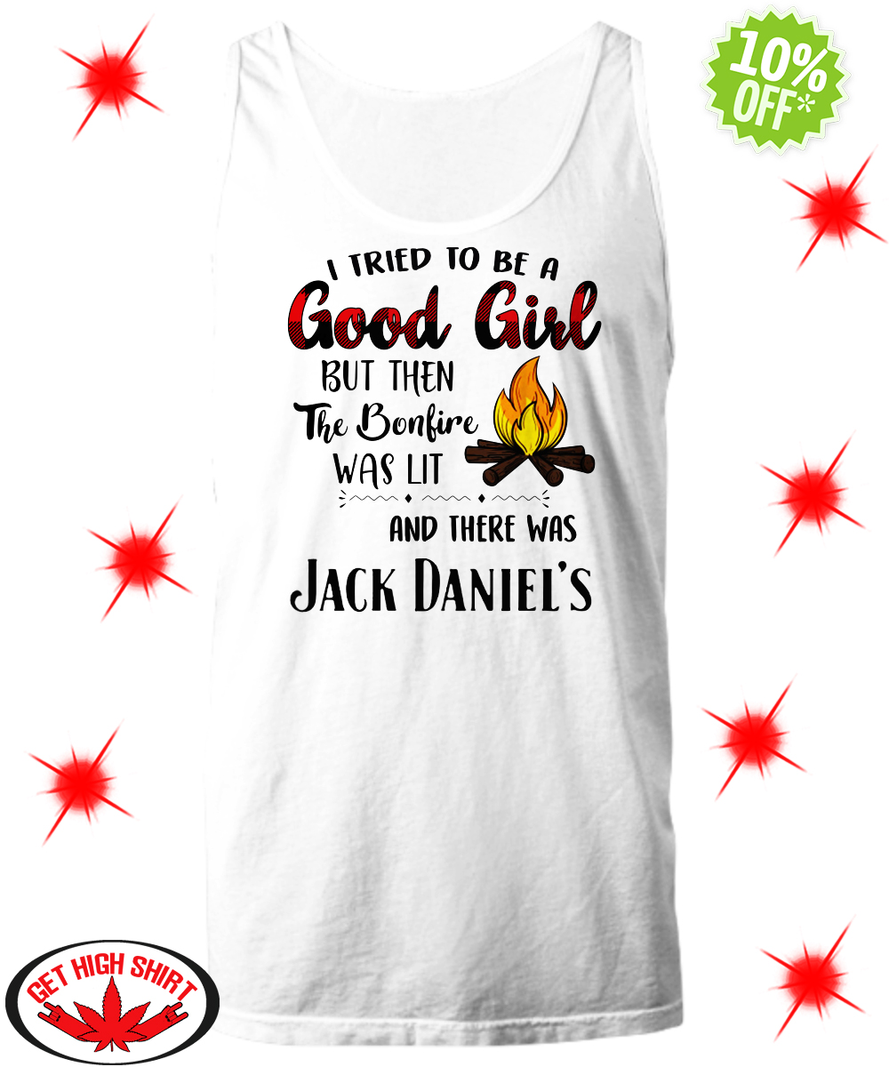 I tried to be a good girl but then the bonfire was lit and there was Jack Daniel's tank top