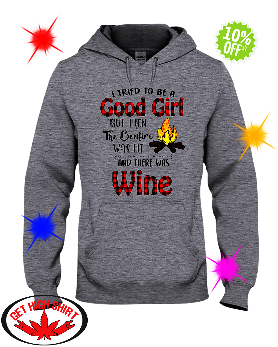 I tried to be a good girl but then the bonfire was lit and there was Wine hoodie
