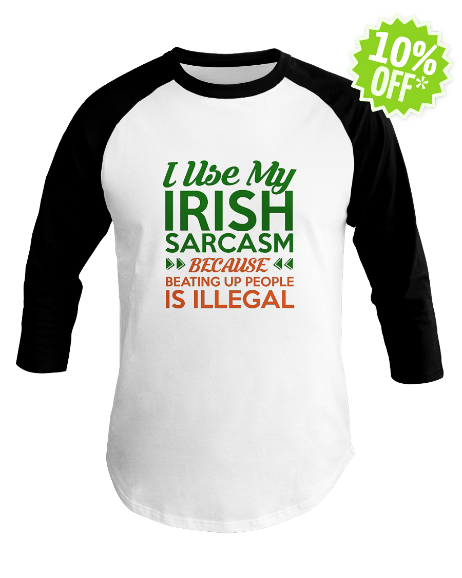 I use my Irish sarcasm because beating up people is illegal baseball tee